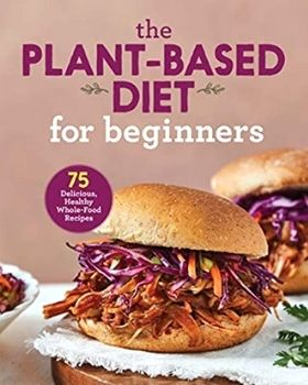 The Plant Based Diet for Beginners by Gabriel Miller